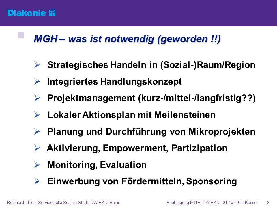Fachtagung MGH, DW EKD, 01.10.09 in KasselReinhard Thies, Servicestelle Soziale Stadt, DW EKD, Berlin8 MGH – was ist notwendig (geworden !!) MGH – was