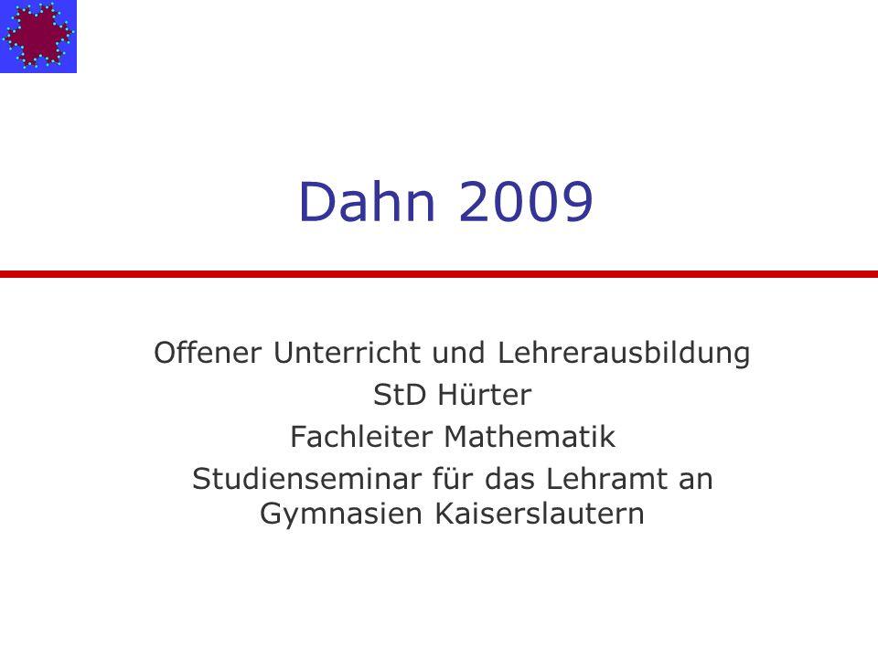 Dahn 2009 Offener Unterricht und Lehrerausbildung StD Hürter Fachleiter Mathematik Studienseminar für das Lehramt an Gymnasien Kaiserslautern