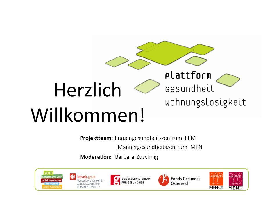 Herzlich Willkommen! Projektteam: Frauengesundheitszentrum FEM Männergesundheitszentrum MEN Moderation: Barbara Zuschnig