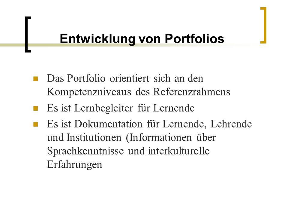 Entwicklung von Portfolios Das Portfolio orientiert sich an den Kompetenzniveaus des Referenzrahmens Es ist Lernbegleiter für Lernende Es ist Dokument