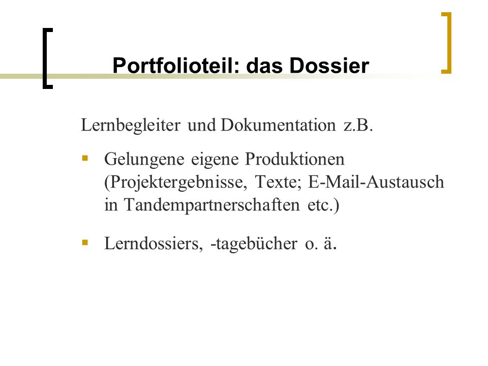 Portfolioteil: das Dossier Lernbegleiter und Dokumentation z.B. Gelungene eigene Produktionen (Projektergebnisse, Texte; E-Mail-Austausch in Tandempar