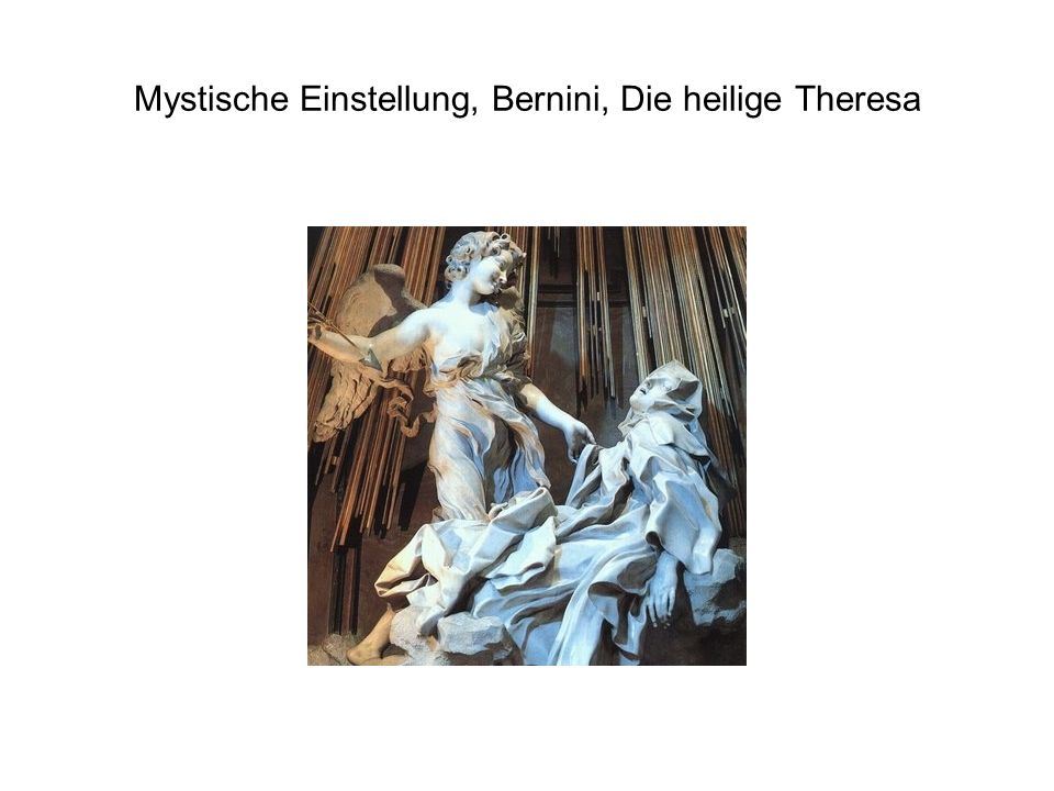 Mystische Einstellung, Bernini, Die heilige Theresa