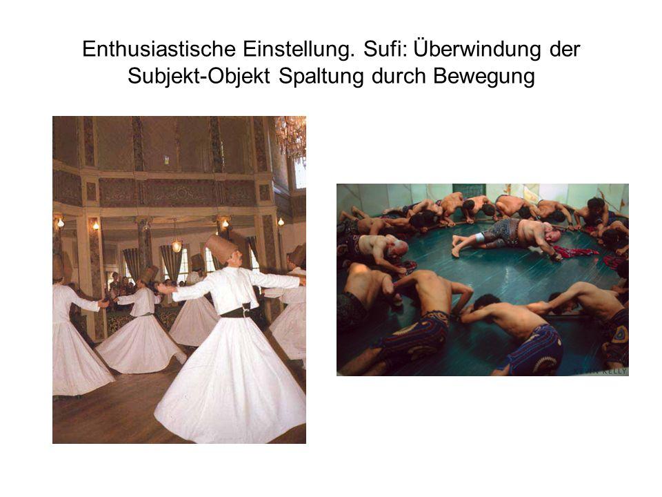 Enthusiastische Einstellung. Sufi: Überwindung der Subjekt-Objekt Spaltung durch Bewegung