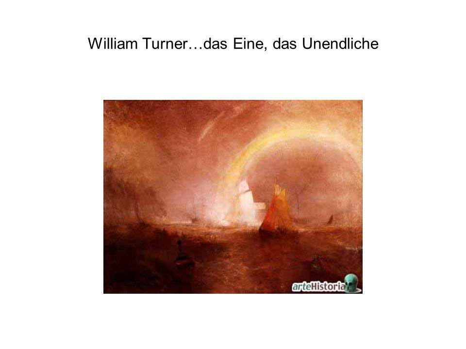 William Turner…das Eine, das Unendliche