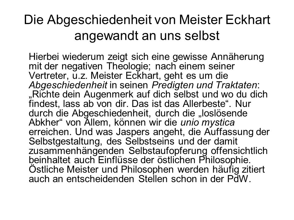 Die Abgeschiedenheit von Meister Eckhart angewandt an uns selbst Hierbei wiederum zeigt sich eine gewisse Annäherung mit der negativen Theologie; nach