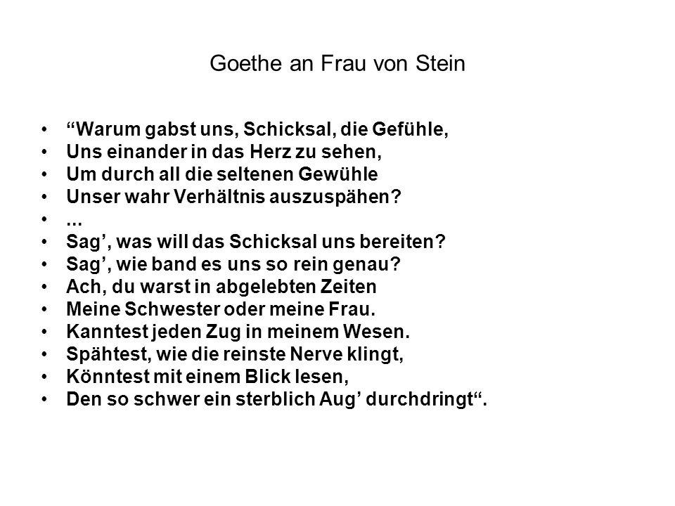 Goethe an Frau von Stein Warum gabst uns, Schicksal, die Gefühle, Uns einander in das Herz zu sehen, Um durch all die seltenen Gewühle Unser wahr Verh