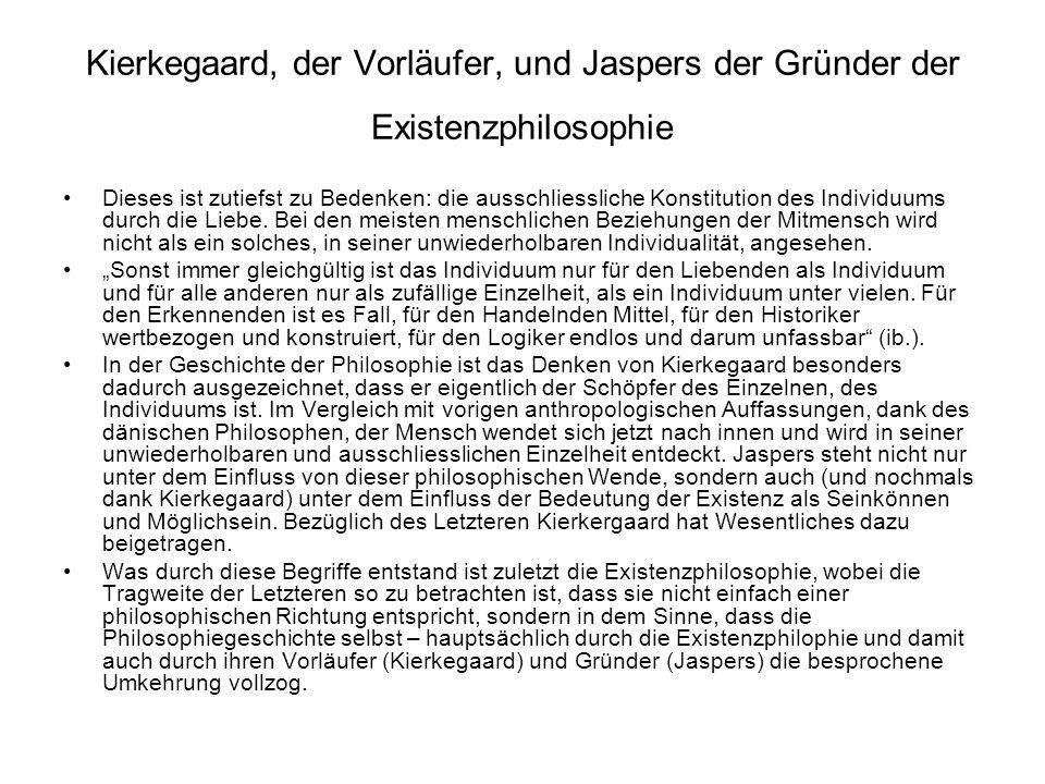 Kierkegaard, der Vorläufer, und Jaspers der Gründer der Existenzphilosophie Dieses ist zutiefst zu Bedenken: die ausschliessliche Konstitution des Ind