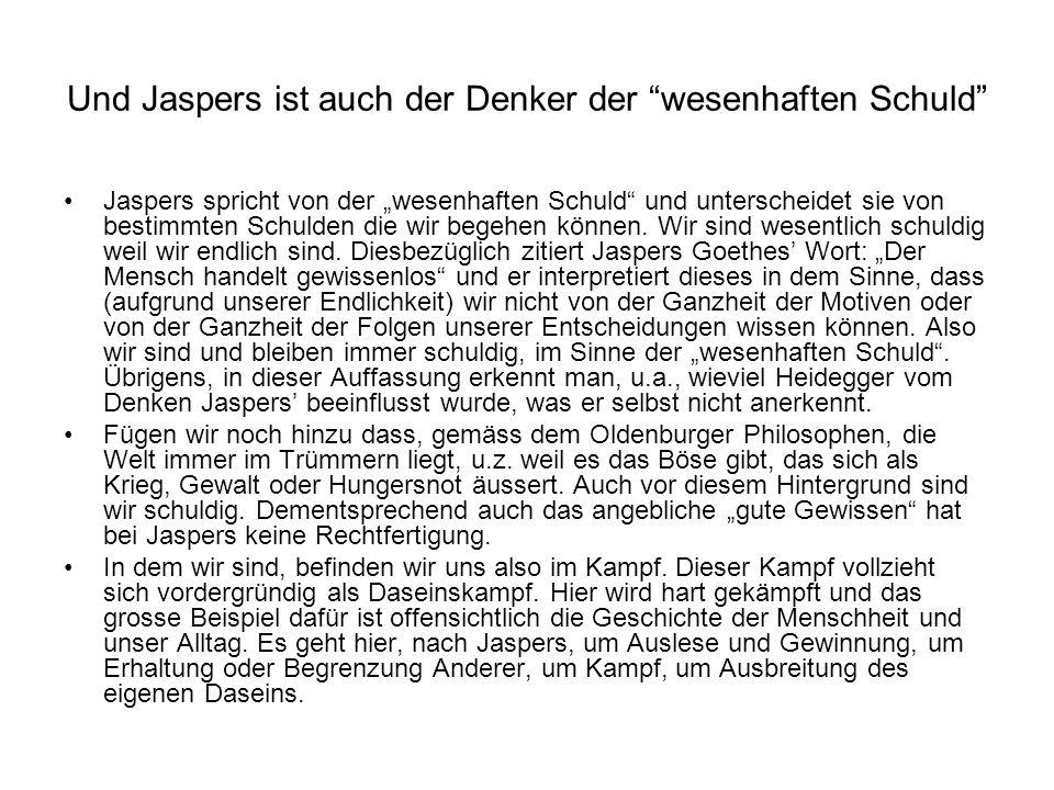 Und Jaspers ist auch der Denker der wesenhaften Schuld Jaspers spricht von der wesenhaften Schuld und unterscheidet sie von bestimmten Schulden die wi