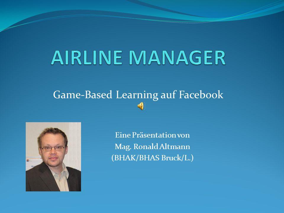Game-Based Learning auf Facebook Eine Präsentation von Mag. Ronald Altmann (BHAK/BHAS Bruck/L.)