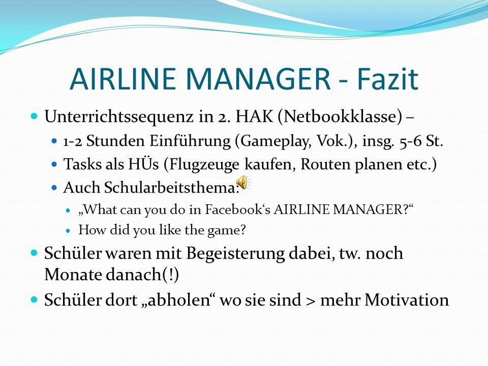 AIRLINE MANAGER - Fazit Unterrichtssequenz in 2. HAK (Netbookklasse) – 1-2 Stunden Einführung (Gameplay, Vok.), insg. 5-6 St. Tasks als HÜs (Flugzeuge