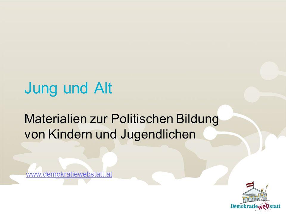 Jung und Alt Materialien zur Politischen Bildung von Kindern und Jugendlichen www.demokratiewebstatt.at