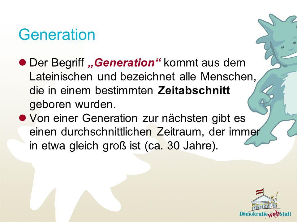 Generation Der Begriff Generation kommt aus dem Lateinischen und bezeichnet alle Menschen, die in einem bestimmten Zeitabschnitt geboren wurden. Von e