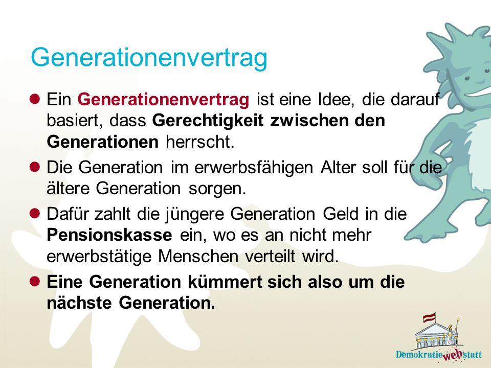 Generationenvertrag Ein Generationenvertrag ist eine Idee, die darauf basiert, dass Gerechtigkeit zwischen den Generationen herrscht. Die Generation i