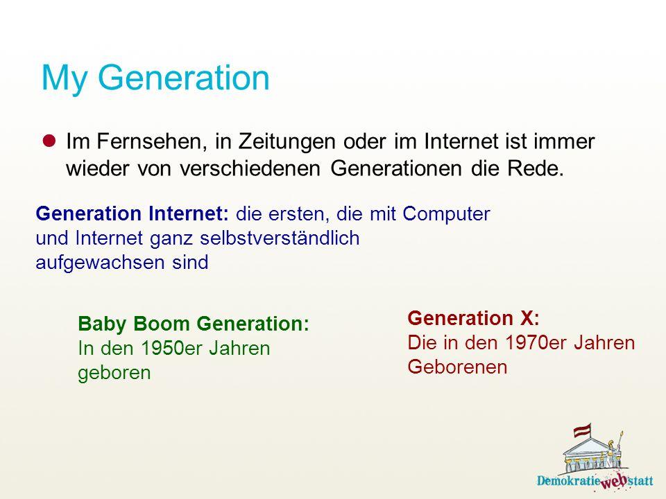 My Generation Im Fernsehen, in Zeitungen oder im Internet ist immer wieder von verschiedenen Generationen die Rede. Generation Internet: die ersten, d