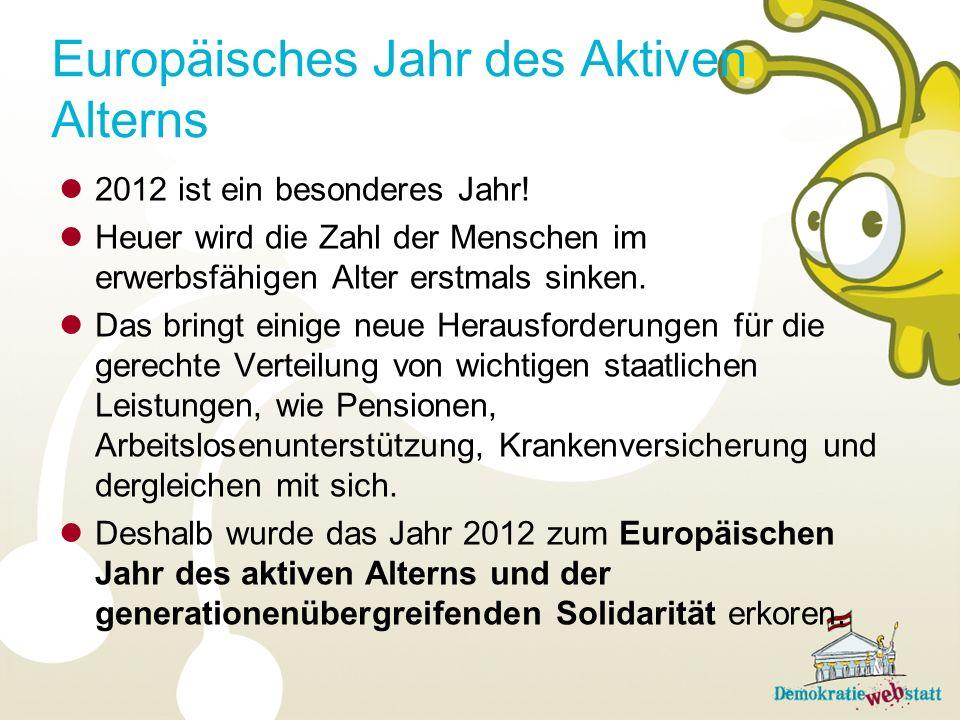 Europäisches Jahr des Aktiven Alterns 2012 ist ein besonderes Jahr! Heuer wird die Zahl der Menschen im erwerbsfähigen Alter erstmals sinken. Das brin