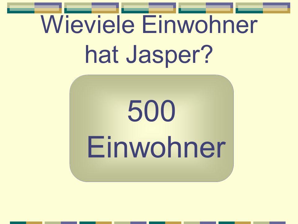 Wieviele Einwohner hat Jasper? 500 Einwohner