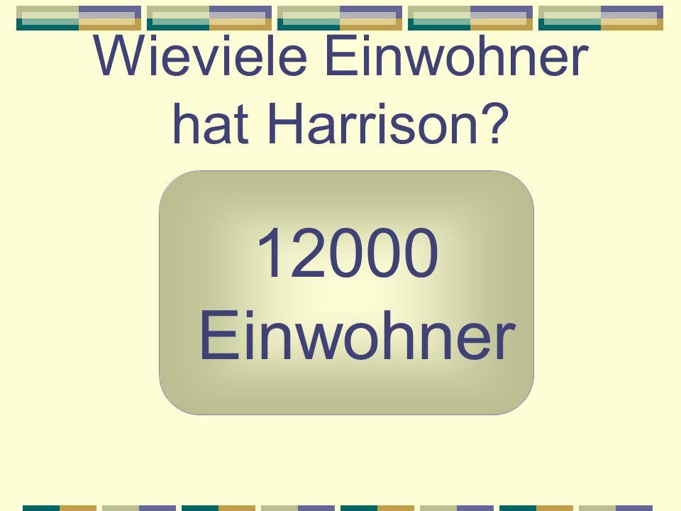 Wieviele Einwohner hat Harrison? 12000 Einwohner