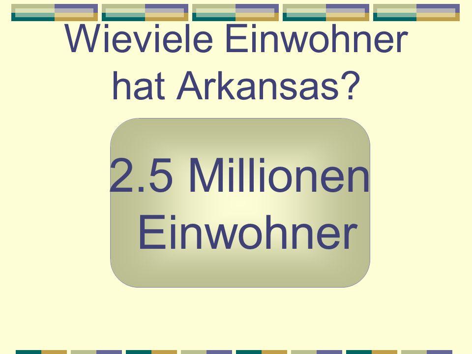 Wieviele Einwohner hat Arkansas? 2.5 Millionen Einwohner
