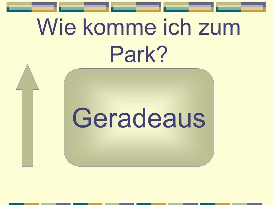 Wie komme ich zum Park? Geradeaus