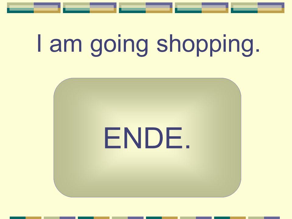 I am going shopping. Ich gehe einkaufen. ENDE.
