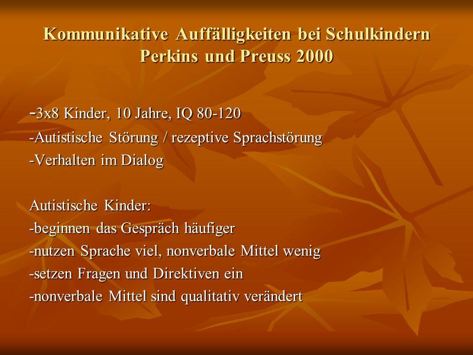 Kommunikative Auffälligkeiten bei Schulkindern Perkins und Preuss 2000 - 3x8 Kinder, 10 Jahre, IQ 80-120 -Autistische Störung / rezeptive Sprachstörun