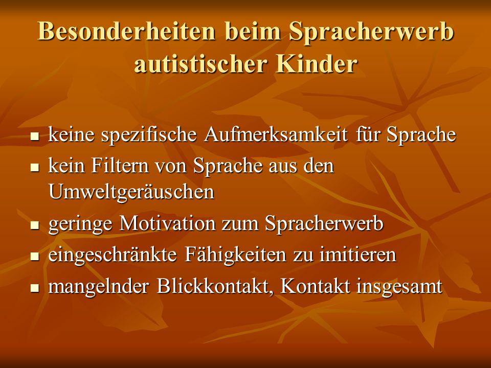 Besonderheiten beim Spracherwerb autistischer Kinder keine spezifische Aufmerksamkeit für Sprache keine spezifische Aufmerksamkeit für Sprache kein Fi