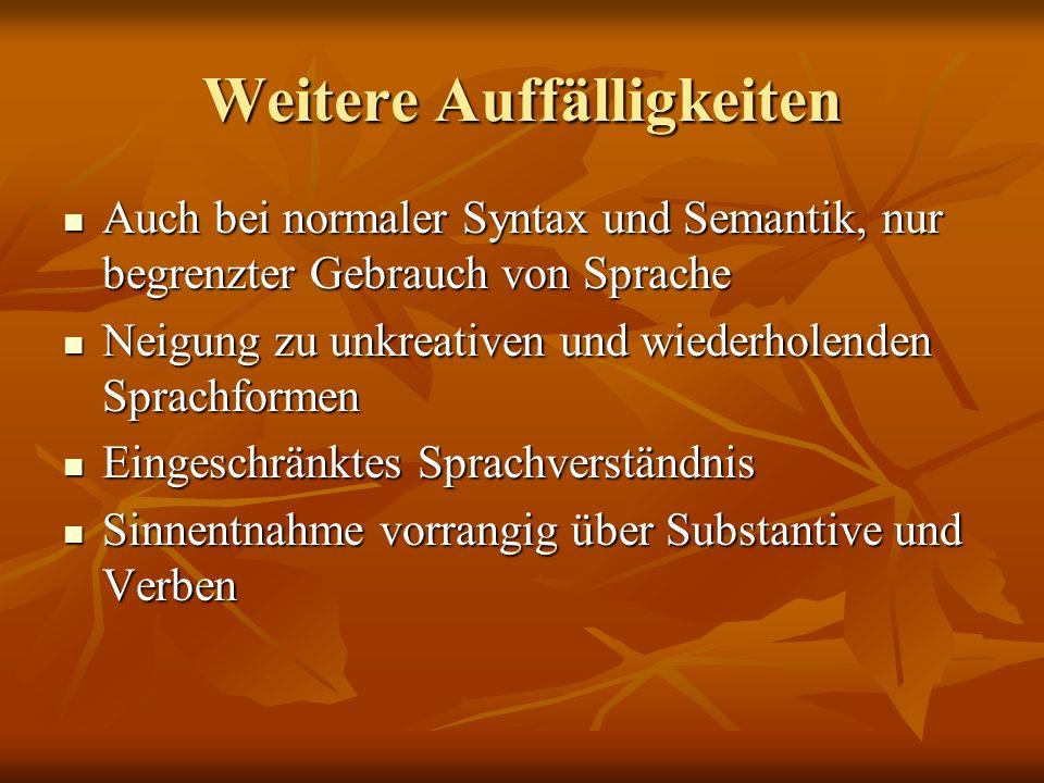 Weitere Auffälligkeiten Auch bei normaler Syntax und Semantik, nur begrenzter Gebrauch von Sprache Auch bei normaler Syntax und Semantik, nur begrenzt