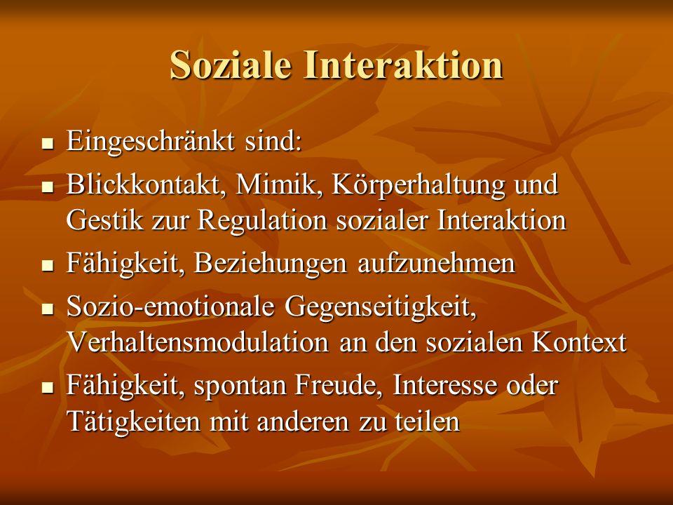 Soziale Interaktion Eingeschränkt sind: Eingeschränkt sind: Blickkontakt, Mimik, Körperhaltung und Gestik zur Regulation sozialer Interaktion Blickkon