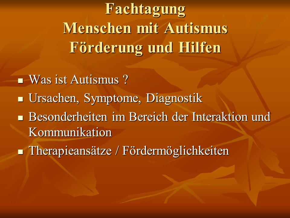 Fachtagung Menschen mit Autismus Förderung und Hilfen Was ist Autismus ? Was ist Autismus ? Ursachen, Symptome, Diagnostik Ursachen, Symptome, Diagnos