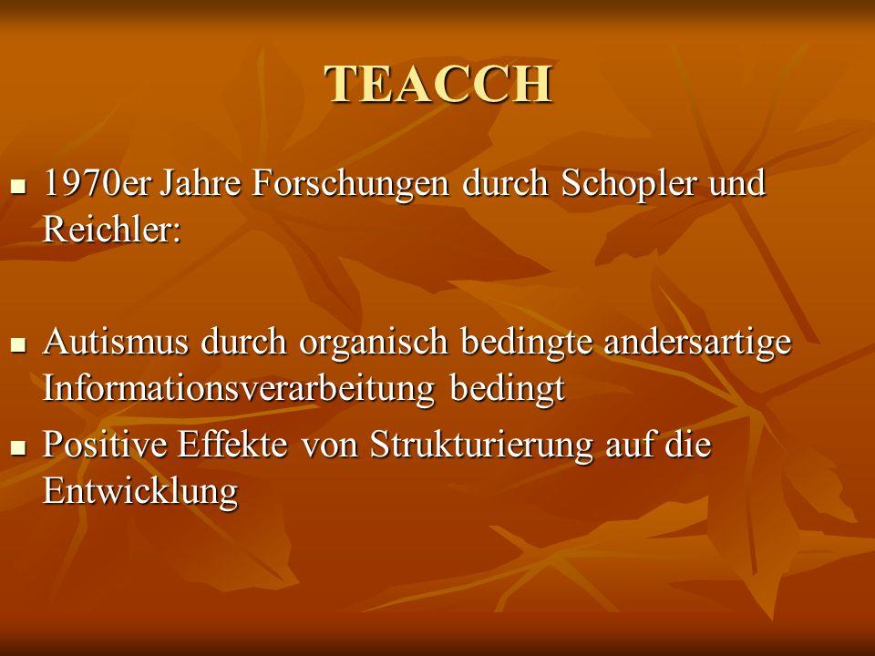 TEACCH 1970er Jahre Forschungen durch Schopler und Reichler: 1970er Jahre Forschungen durch Schopler und Reichler: Autismus durch organisch bedingte a