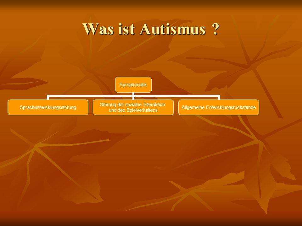 Was ist Autismus ? Symptomatik Sprachentwicklungsstörung Störung der sozialen Interaktion und des Spielverhaltens Allgemeine Entwicklungsrückstände