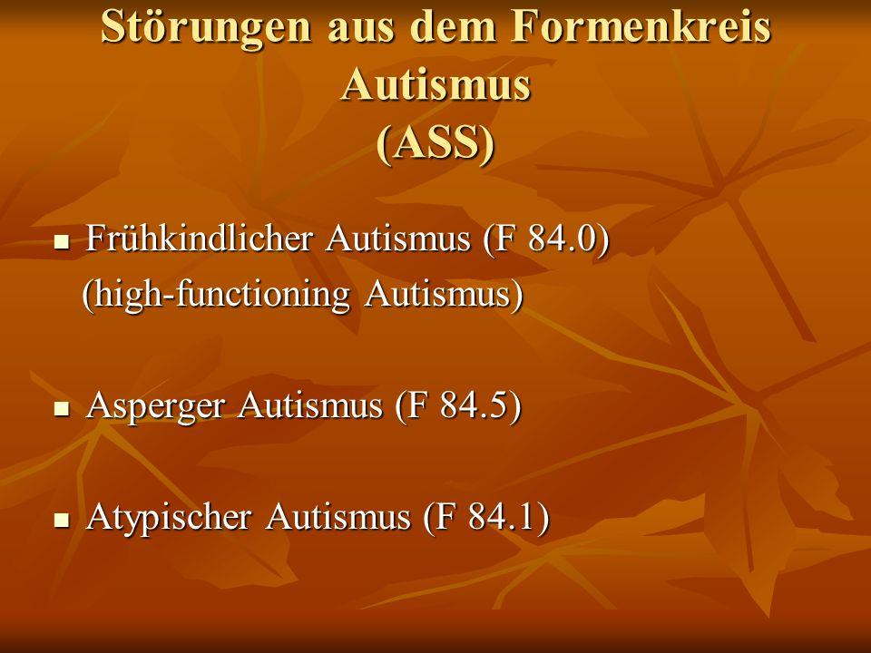 Störungen aus dem Formenkreis Autismus (ASS) Frühkindlicher Autismus (F 84.0) Frühkindlicher Autismus (F 84.0) (high-functioning Autismus) (high-funct