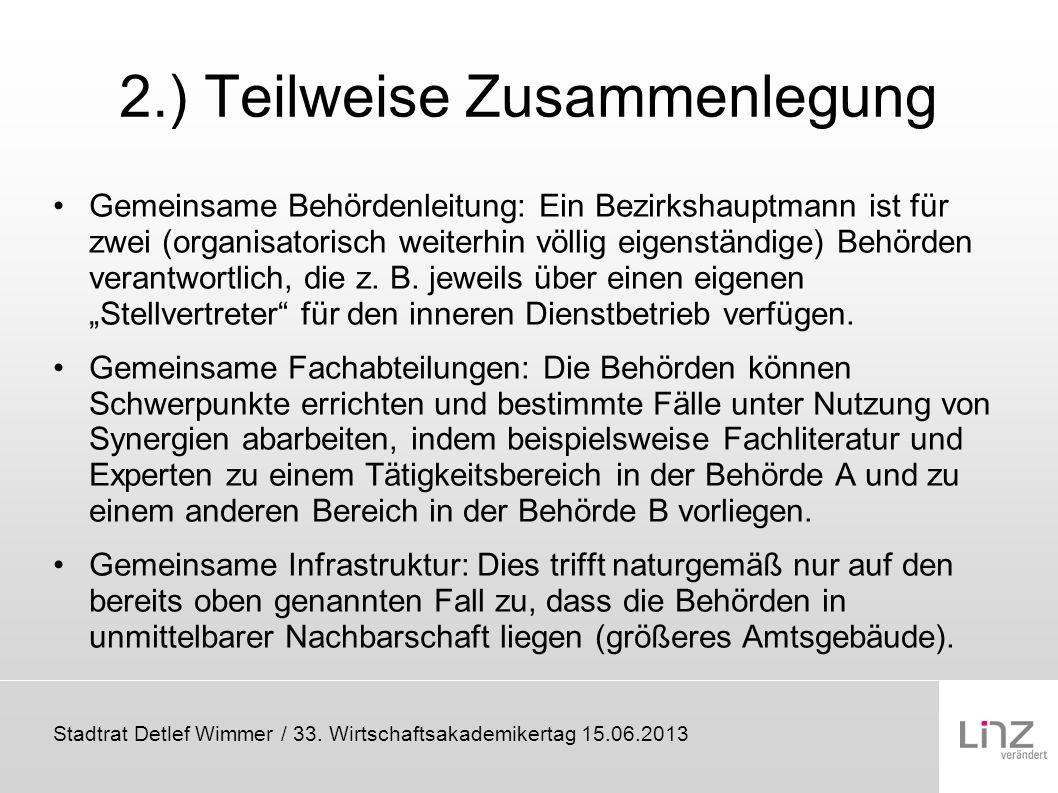 Stadtrat Detlef Wimmer / 33. Wirtschaftsakademikertag 15.06.2013 2.) Teilweise Zusammenlegung Gemeinsame Behördenleitung: Ein Bezirkshauptmann ist für