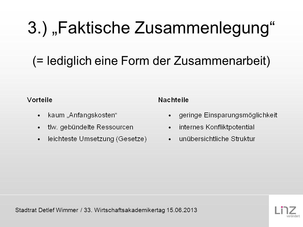 Stadtrat Detlef Wimmer / 33. Wirtschaftsakademikertag 15.06.2013 3.) Faktische Zusammenlegung (= lediglich eine Form der Zusammenarbeit)