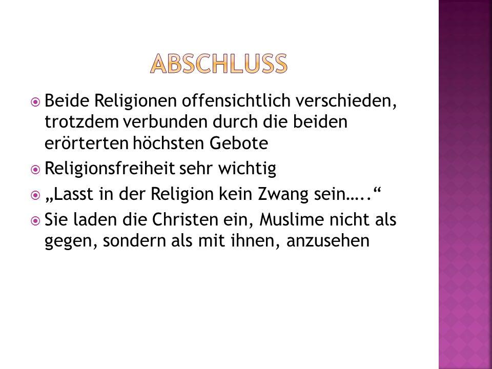 Beide Religionen offensichtlich verschieden, trotzdem verbunden durch die beiden erörterten höchsten Gebote Religionsfreiheit sehr wichtig Lasst in de