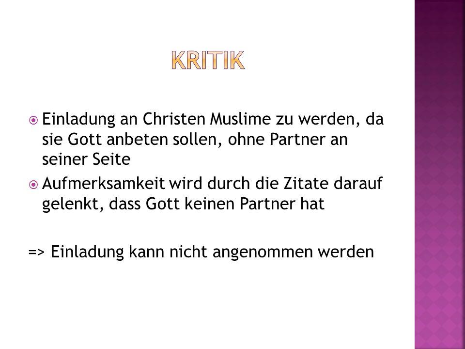 Einladung an Christen Muslime zu werden, da sie Gott anbeten sollen, ohne Partner an seiner Seite Aufmerksamkeit wird durch die Zitate darauf gelenkt,