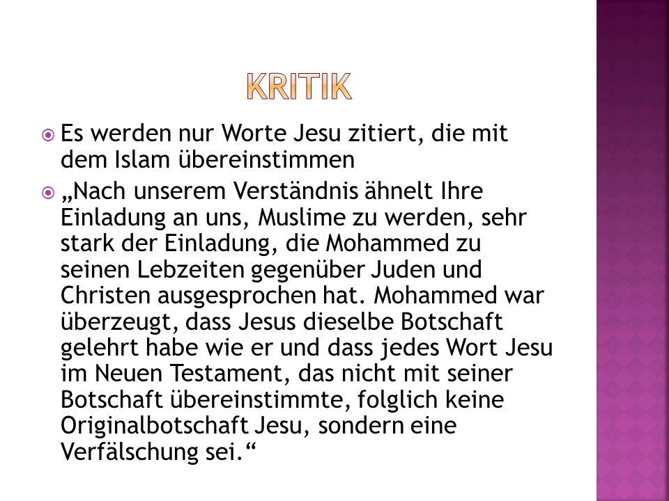 Es werden nur Worte Jesu zitiert, die mit dem Islam übereinstimmen Nach unserem Verständnis ähnelt Ihre Einladung an uns, Muslime zu werden, sehr star