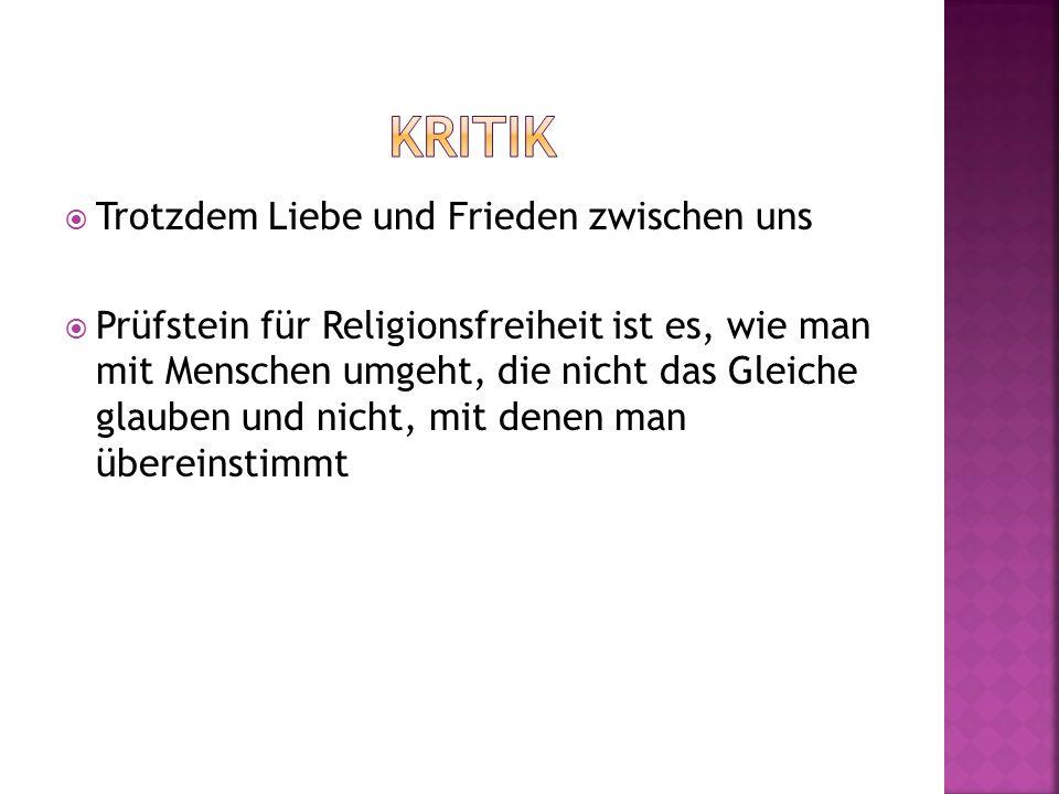 Trotzdem Liebe und Frieden zwischen uns Prüfstein für Religionsfreiheit ist es, wie man mit Menschen umgeht, die nicht das Gleiche glauben und nicht,