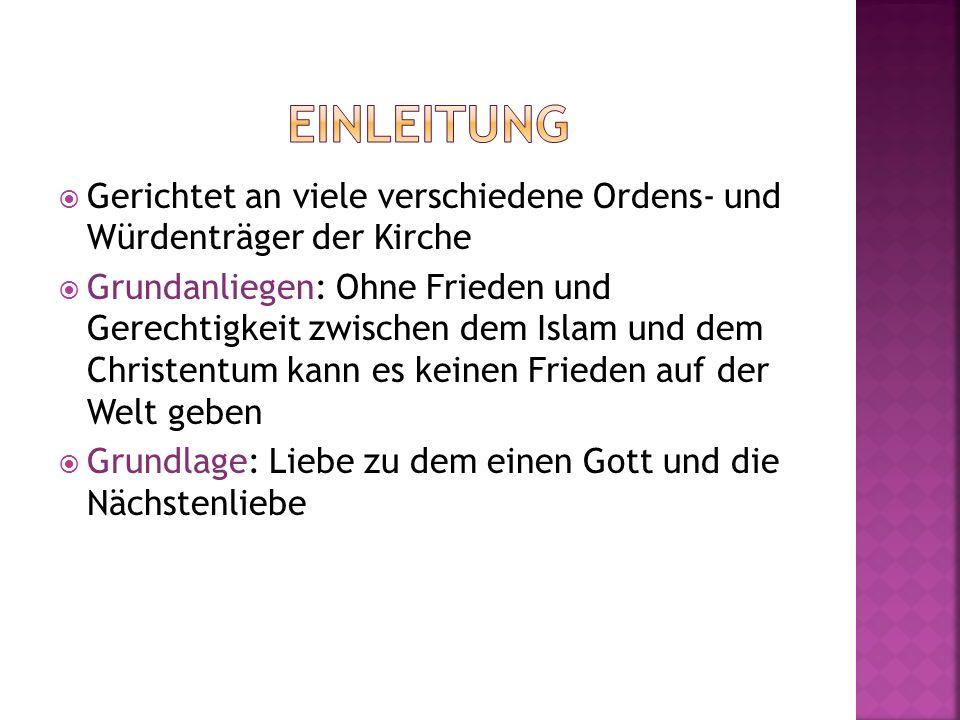 Gerichtet an viele verschiedene Ordens- und Würdenträger der Kirche Grundanliegen: Ohne Frieden und Gerechtigkeit zwischen dem Islam und dem Christent