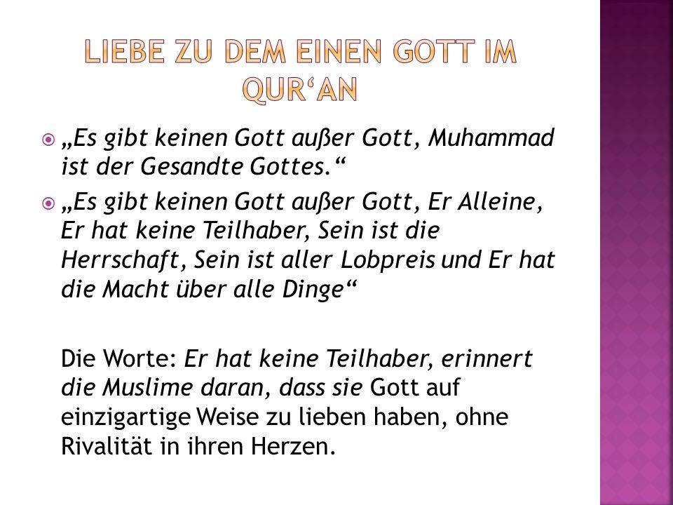 Es gibt keinen Gott außer Gott, Muhammad ist der Gesandte Gottes. Es gibt keinen Gott außer Gott, Er Alleine, Er hat keine Teilhaber, Sein ist die Her