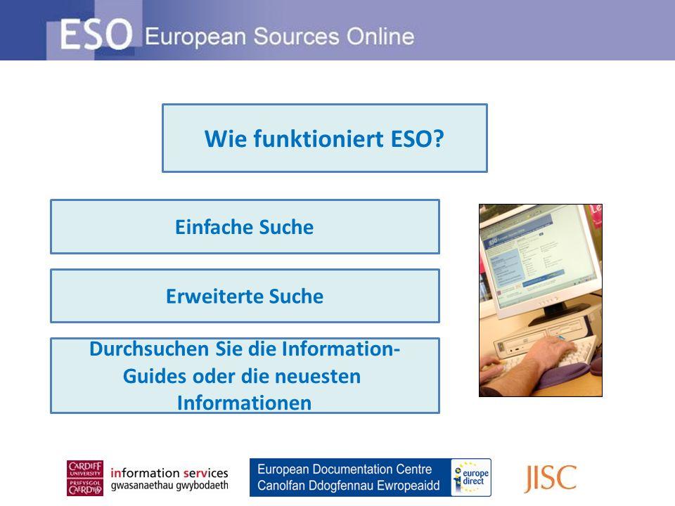 Einfache Suche Erweiterte Suche Durchsuchen Sie die Information- Guides oder die neuesten Informationen Wie funktioniert ESO
