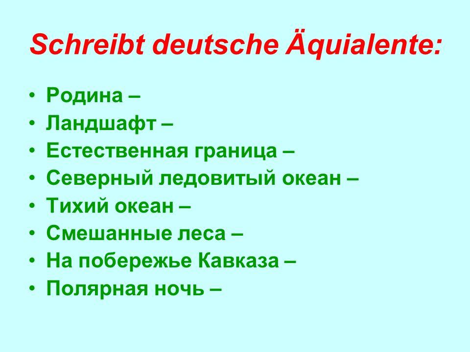 Schreibt deutsche Äquialente: Родина – Ландшафт – Естественная граница – Северный ледовитый океан – Тихий океан – Смешанные леса – На побережье Кавказа – Полярная ночь –