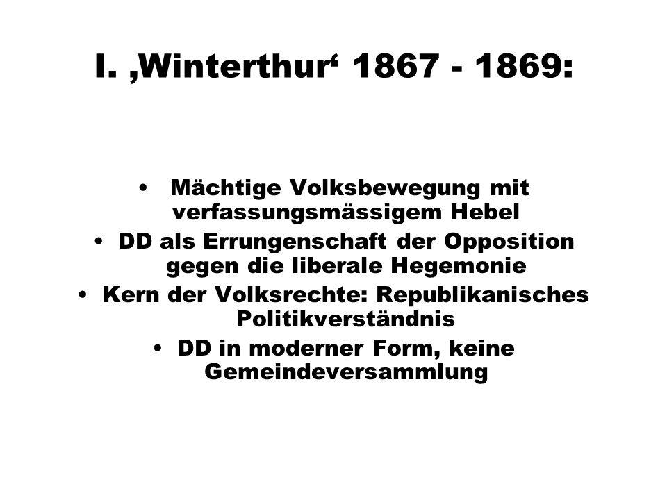 I. Winterthur 1867 - 1869: Mächtige Volksbewegung mit verfassungsmässigem Hebel DD als Errungenschaft der Opposition gegen die liberale Hegemonie Kern