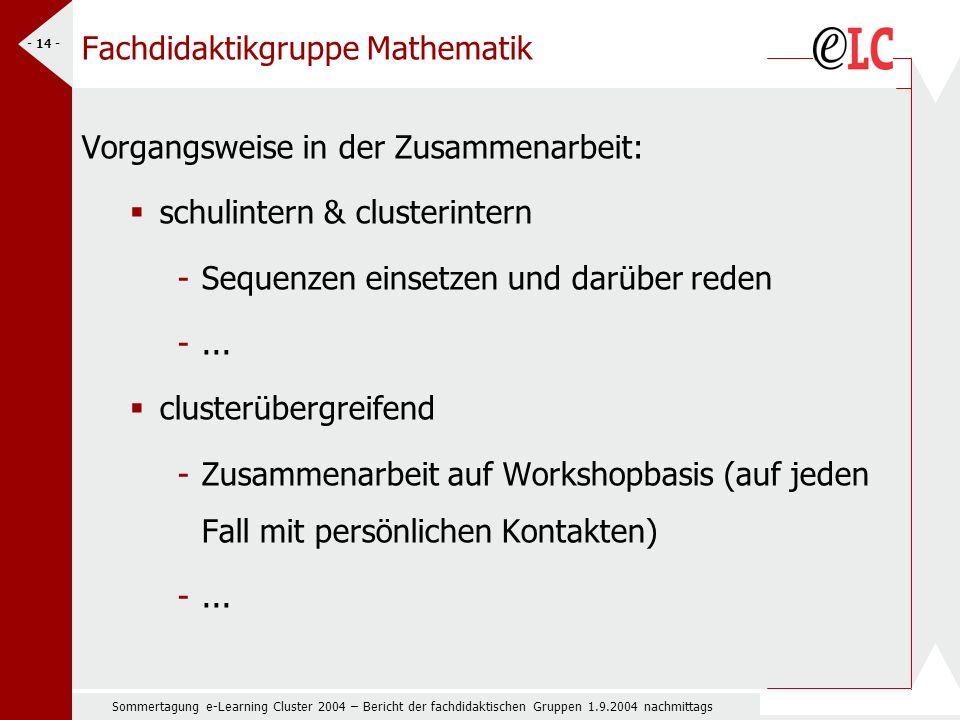 Sommertagung e-Learning Cluster 2004 – Bericht der fachdidaktischen Gruppen 1.9.2004 nachmittags - 14 - Fachdidaktikgruppe Mathematik Vorgangsweise in der Zusammenarbeit: schulintern & clusterintern -Sequenzen einsetzen und darüber reden -...