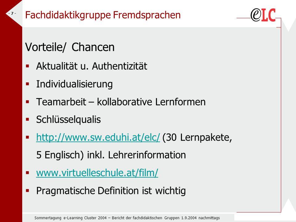 Sommertagung e-Learning Cluster 2004 – Bericht der fachdidaktischen Gruppen 1.9.2004 nachmittags - 7 - Fachdidaktikgruppe Fremdsprachen Vorteile/ Chancen Aktualität u.