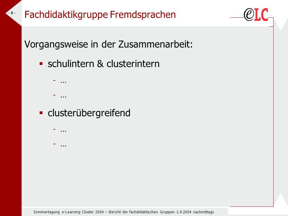 Sommertagung e-Learning Cluster 2004 – Bericht der fachdidaktischen Gruppen 1.9.2004 nachmittags - 9 - Fachdidaktikgruppe Fremdsprachen Vorgangsweise in der Zusammenarbeit: schulintern & clusterintern -...