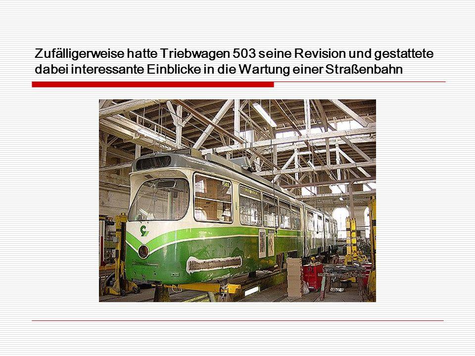 Zufälligerweise hatte Triebwagen 503 seine Revision und gestattete dabei interessante Einblicke in die Wartung einer Straßenbahn