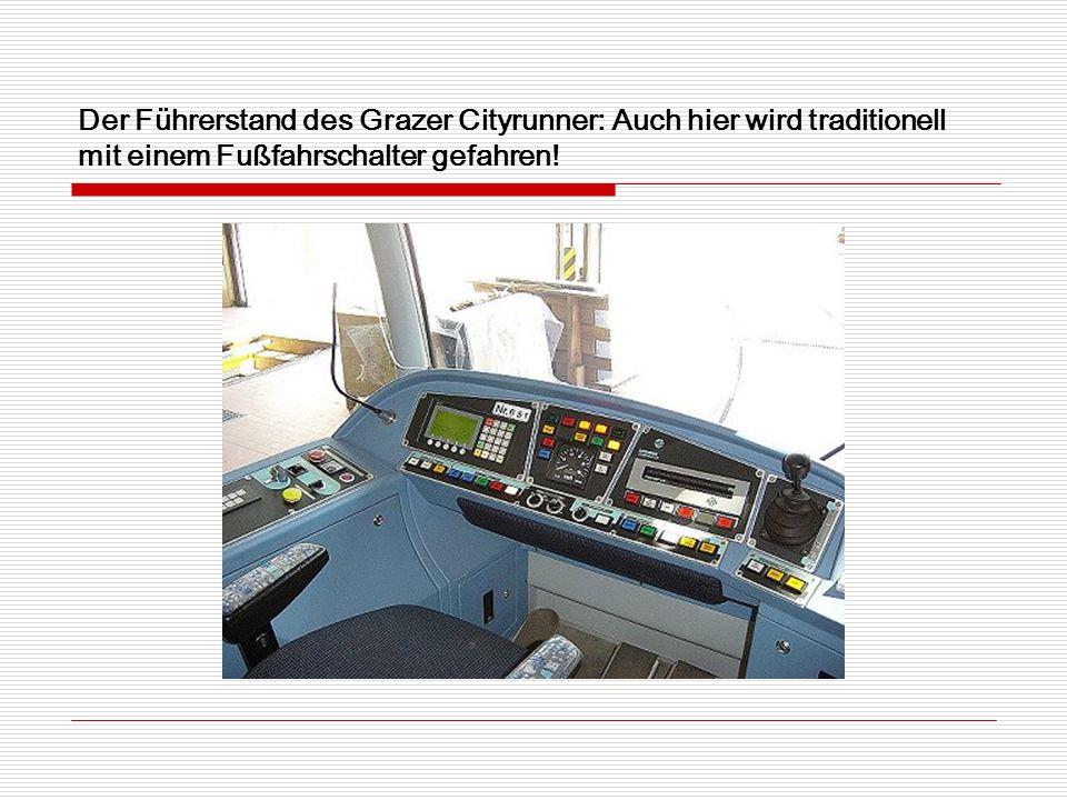 Der Führerstand des Grazer Cityrunner: Auch hier wird traditionell mit einem Fußfahrschalter gefahren!