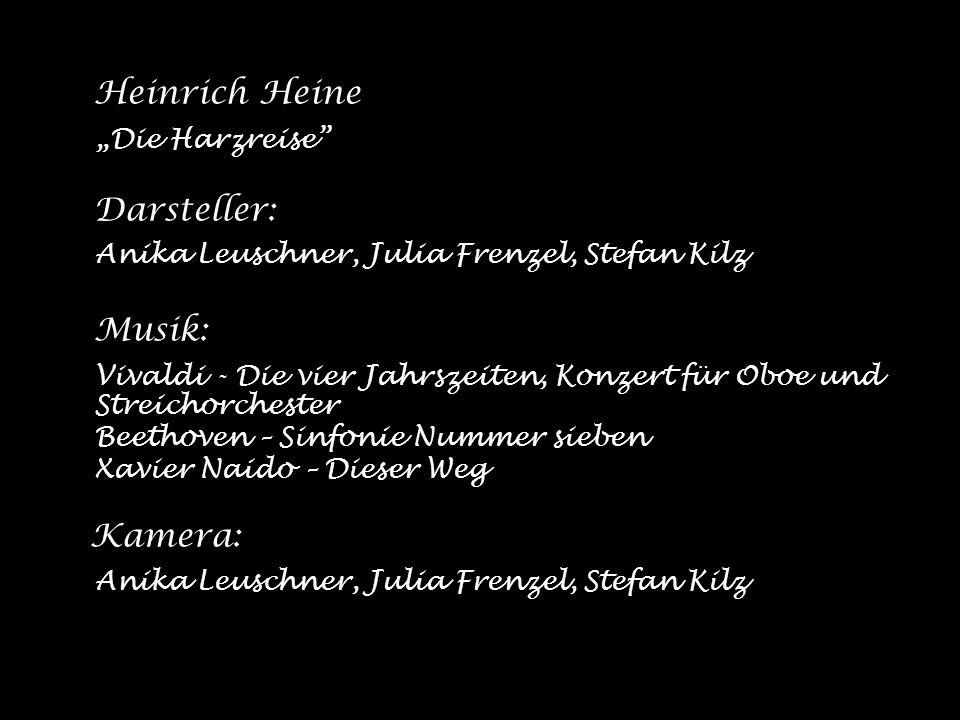 Heinrich Heine Die Harzreise Darsteller: Anika Leuschner, Julia Frenzel, Stefan Kilz Musik: Vivaldi - Die vier Jahrszeiten, Konzert für Oboe und Strei