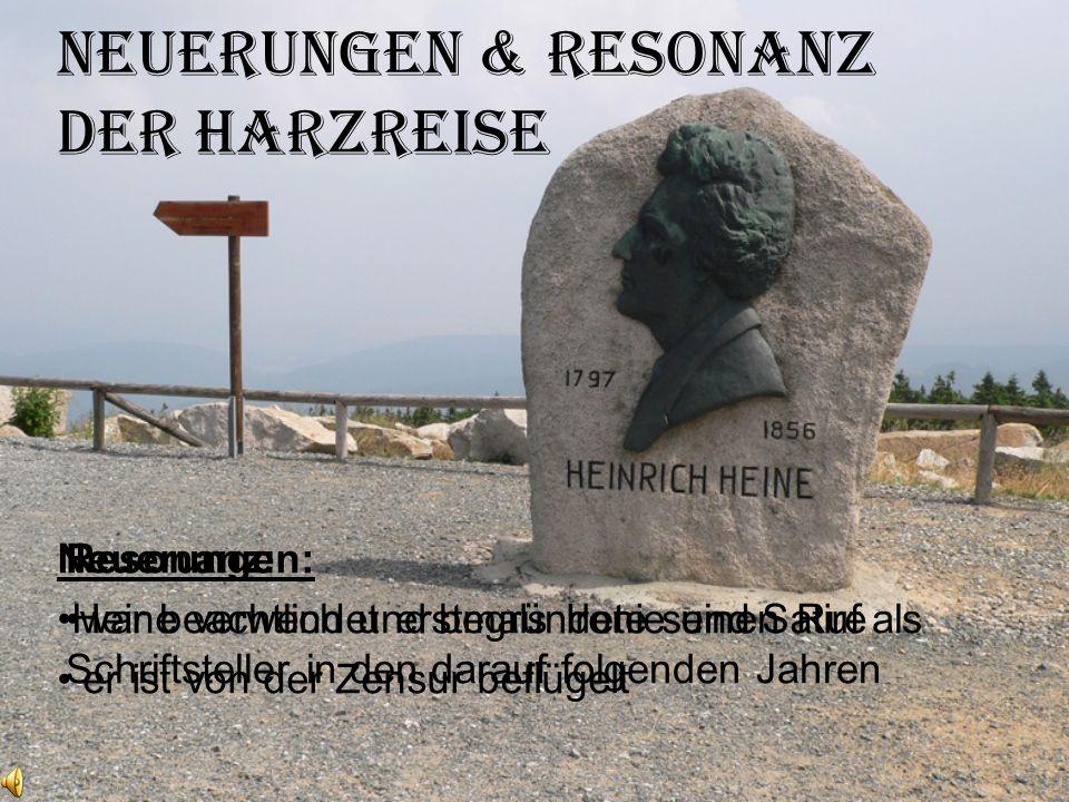 Neuerungen: Heine verwendet erstmals Ironie und Satire er ist von der Zensur beflügelt Neuerungen & Resonanz der Harzreise Resonanz: war beachtlich un